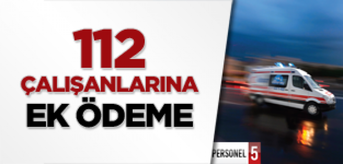 112 Acil Hizmet Çalışanlarına 170 TL Nakit Ödenek