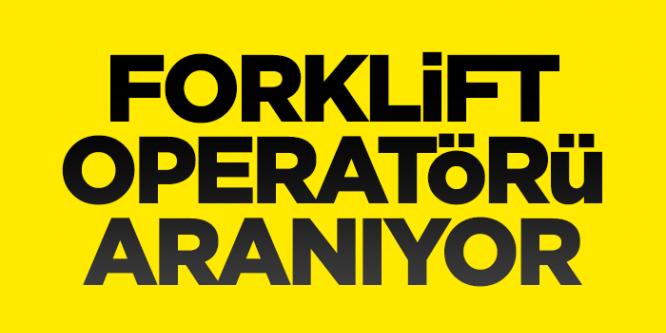 Forklift operatörü aranıyor