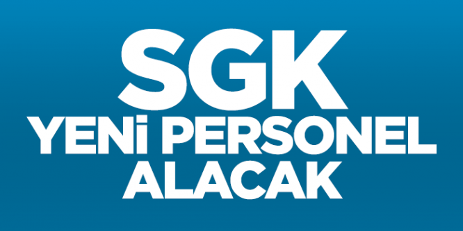SGK yeni personel alımı