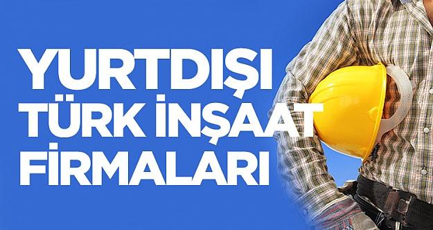Yurtdışı iş ilanları, yurtdışı işçi ve Türk inşaat firmaları